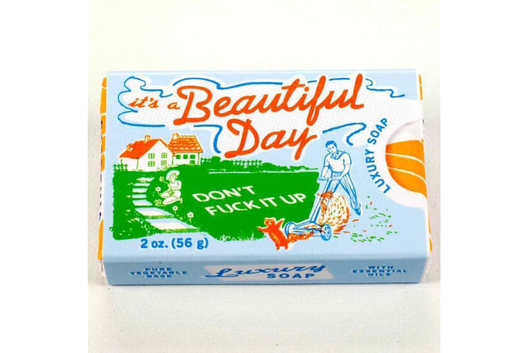 It's A Beautiful Day, Don't F*ck It Up - Gardenia & Orange Soap Funny Bath Gift Scented Rude Swear