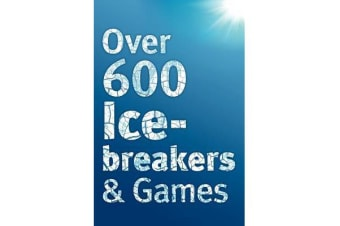 Over 600 Icebreakers & Games - Hundreds of Ice Breaker Questions, Team Building Games and Warm-up Activities for Your Small Group or Team