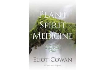 Plant Spirit Medicine - A Journey into the Healing Wisdom of Plants