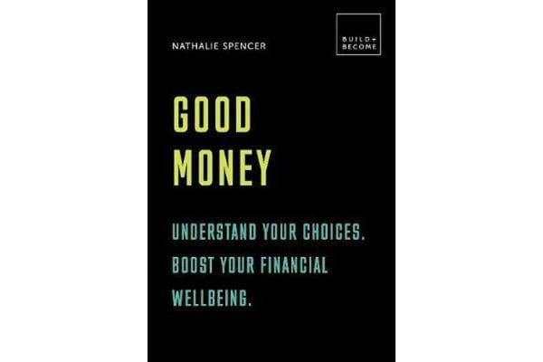Good Money: Understand your choices. Boost your financial wellbeing. - 20 thought-provoking lessons