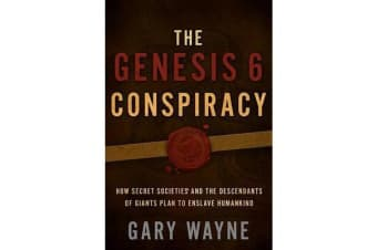The Genesis 6 Conspiracy - How Secret Societies and the Descendants of Giants Plan to Enslave Humankind