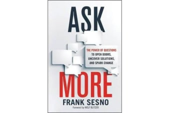 Ask More - The Power of Questions to Open Doors, Uncover Solutions, and Spark Change