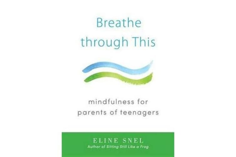 Breathe Through This - Mindfulness for Parents of Teenagers