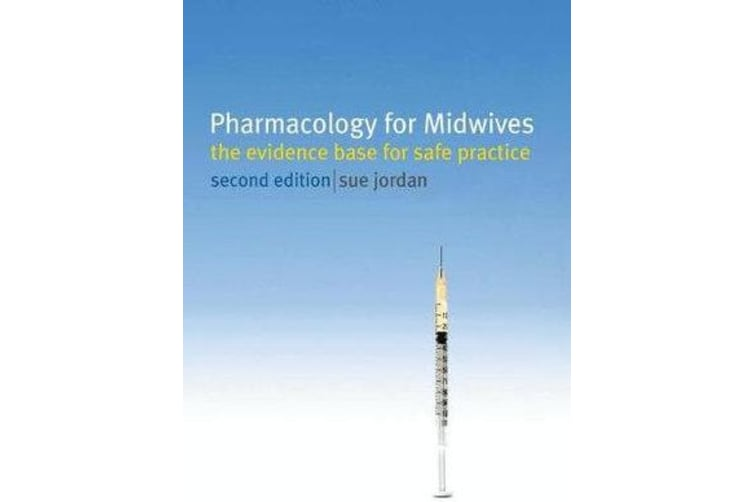 Pharmacology for Midwives - The Evidence Base for Safe Practice