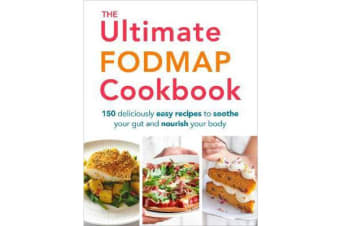 The Ultimate FODMAP Cookbook - 150 deliciously easy recipes to soothe your gut and nourish your body