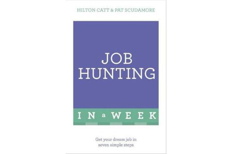 Job Hunting In A Week - Get Your Dream Job In Seven Simple Steps
