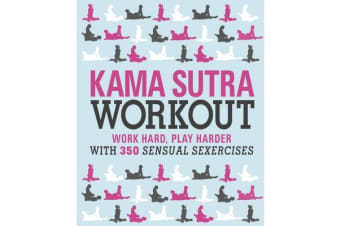 Kama Sutra Workout - Work Hard, Play Harder with 300 Sensual Sexercises
