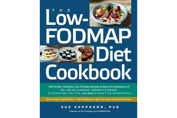 The Low-Fodmap Diet Cookbook - 150 Simple, Flavorful, Gut-Friendly Recipes to Ease the Symptoms of Ibs, Celiac Disease, Crohn's Disease, Ulcerative Colitis, and Other Digestive Disorders