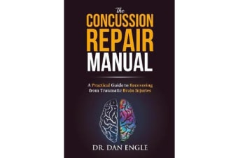The Concussion Repair Manual - A Practical Guide to Recovering from Traumatic Brain Injuries