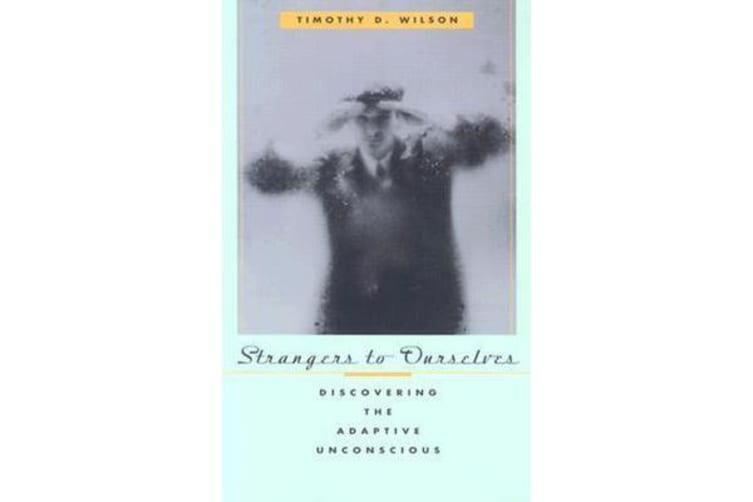 Strangers to Ourselves - Discovering the Adaptive Unconscious