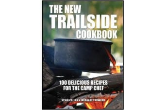 The New Trailside Cookbook - 100 Delicious Recipes for the Camp Chef