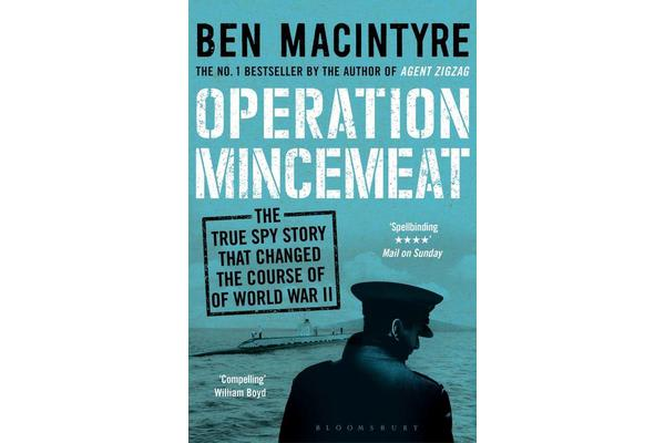 Operation Mincemeat - The True Spy Story that Changed the Course of World War II