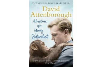 Adventures of a Young Naturalist - SIR DAVID ATTENBOROUGH'S ZOO QUEST EXPEDITIONS