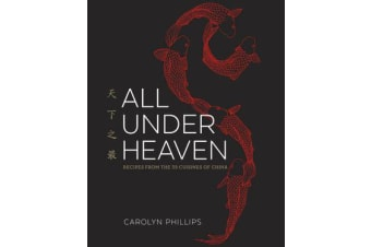 All Under Heaven - Recipes from the 35 Cuisines of China