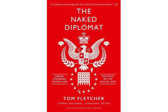 The Naked Diplomat - Understanding Power and Politics in the Digital Age