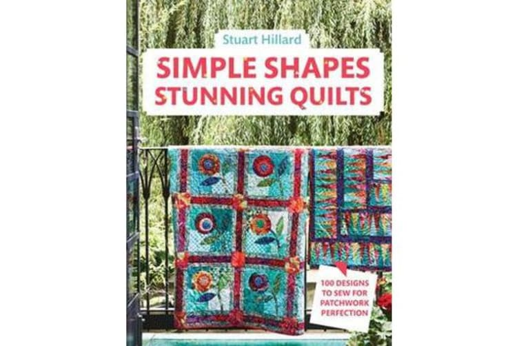 Simple Shapes Stunning Quilts - 100 designs to sew for patchwork perfection