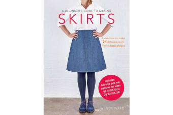 A Beginner's Guide to Making Skirts - Learn How to Make 24 Different Skirts from 8 Basic Shapes