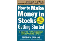 How to Make Money in Stocks Getting Started - A Guide to Putting CAN SLIM Concepts into Action