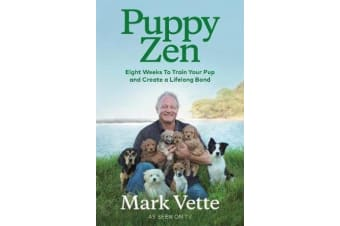 Puppy Zen - Eight Weeks To Train Your Pup and Create a Lifelong Bond