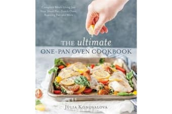 The Ultimate One-Pan Oven Cookbook - Complete Meals Using Just Your Sheet Pan, Dutch Oven, Roasting Pan and More