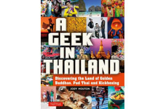 A Geek in Thailand - Discovering the Land of Golden Buddhas, Pad Thai and Kickboxing