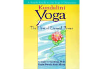 Kundalini Yoga - The Flow of Eternal Power - a Simple Guide to the Yoga of Awareness as Taught by Yogi Bhajan