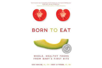 Born to Eat - Whole, Healthy Foods from Baby's First Bite