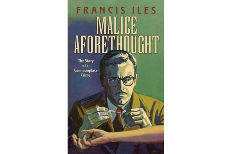 Malice Aforethought: The Story of a Commonplace Crime - The Story of a Commonplace Crime