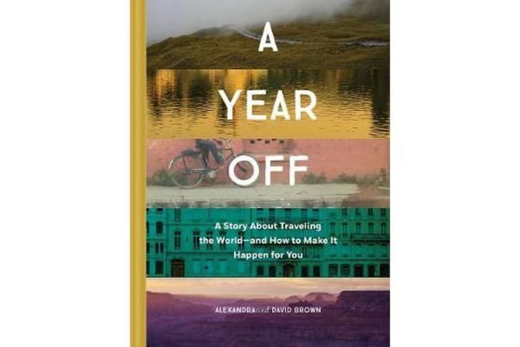 A Year Off - A story about traveling the worlduand how to make it happen for you