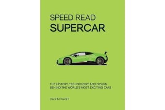 Speed Read Supercar - The History, Technology and Design Behind the World's Most Exciting Cars