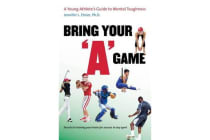 "Bring Your ""A"" Game - A Young Athlete's Guide to Mental Toughness"