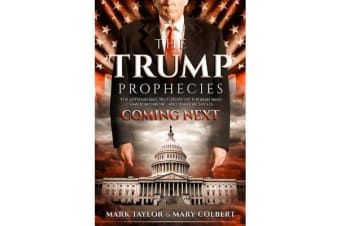 The Trump Prophecies - The Astonishing True Story of the Man Who Saw Tomorrow... and What He Says Is Coming Next