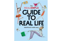 Real Simple Guide to Real Life, The - Adulthood made easy.