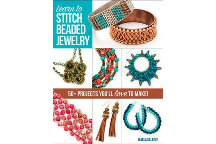 Learn to Stitch Beaded Jewelry - 50+ Projects You'll Love to Make
