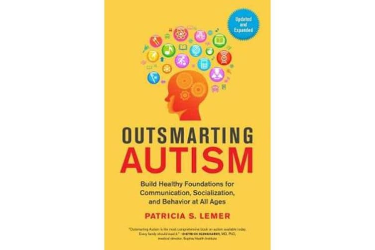 Outsmarting Autism - Build Healthy Foundations for Communication, Socialization, and Behavior at All Ages