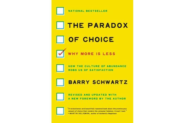The Paradox of Choice - Why More Is Less, Revised Edition