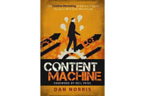 Content Machine - Use Content Marketing to Build a 7-figure Business With Zero Advertising
