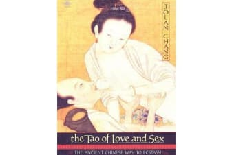 The Tao of Love And Sex - The Ancient Chinese Way to Ecstasy