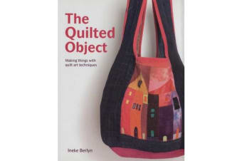 The Quilted Object - MAKING THINGS WITH QUILT ART TECHNIQUES