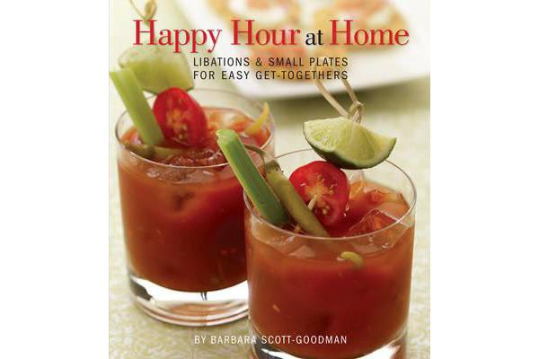 Happy Hour at Home - Libations and Small Plates for Easy Get-Togethers