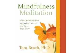 Mindfulness Meditation - Nine Guided Practices to Awaken Presence and Open Your Heart
