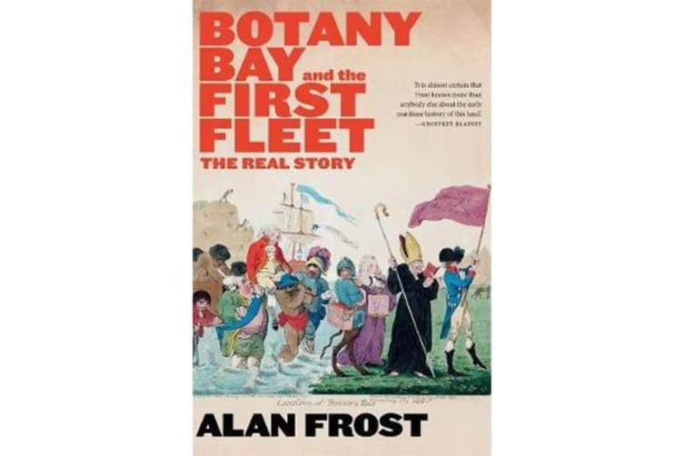 Botany Bay and the First Fleet - The Real Story