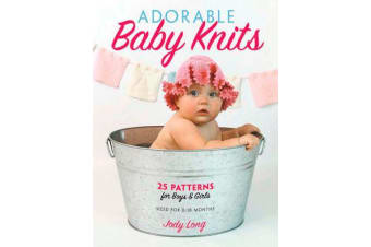Adorable Baby Knits - 25 Patterns for Boys and Girls