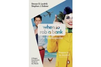 When to Rob a Bank - A Rogue Economist's Guide to the World