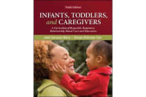 Infants, Toddlers, and Caregivers - A Curriculum of Respectful, Responsive, Relationship-Based Care and Education