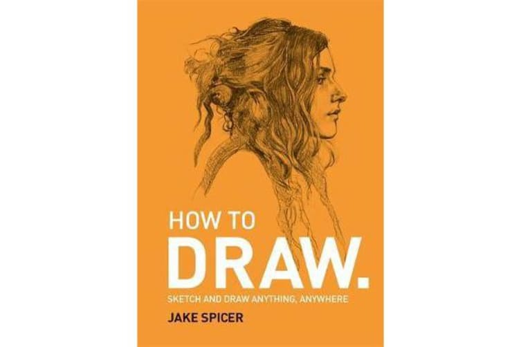 How To Draw - Sketch and draw anything, anywhere with this inspiring and practical handbook