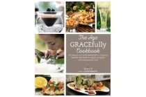 The Age GRACEfully Cookbook - The Power of FOODTRIENTS To Promote Health and Well-being for a Joyful and Sustainable Life