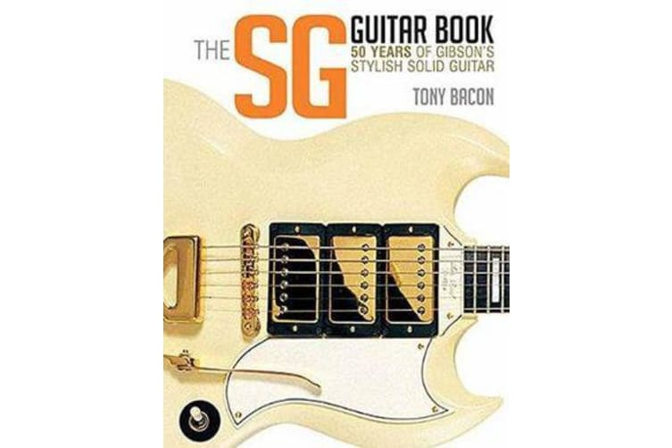 The SG Guitar Book - 50 Years of Gibson's Stylish Solid Guitar