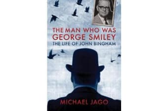 The Man Who Was George Smiley - The Life of John Bingham
