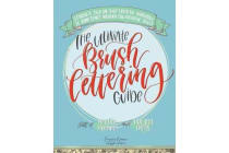 The Ultimate Brush Lettering Guide - A Complete Step-By-Step Creative Workbook to Jump Start Modern Calligraphy Skills